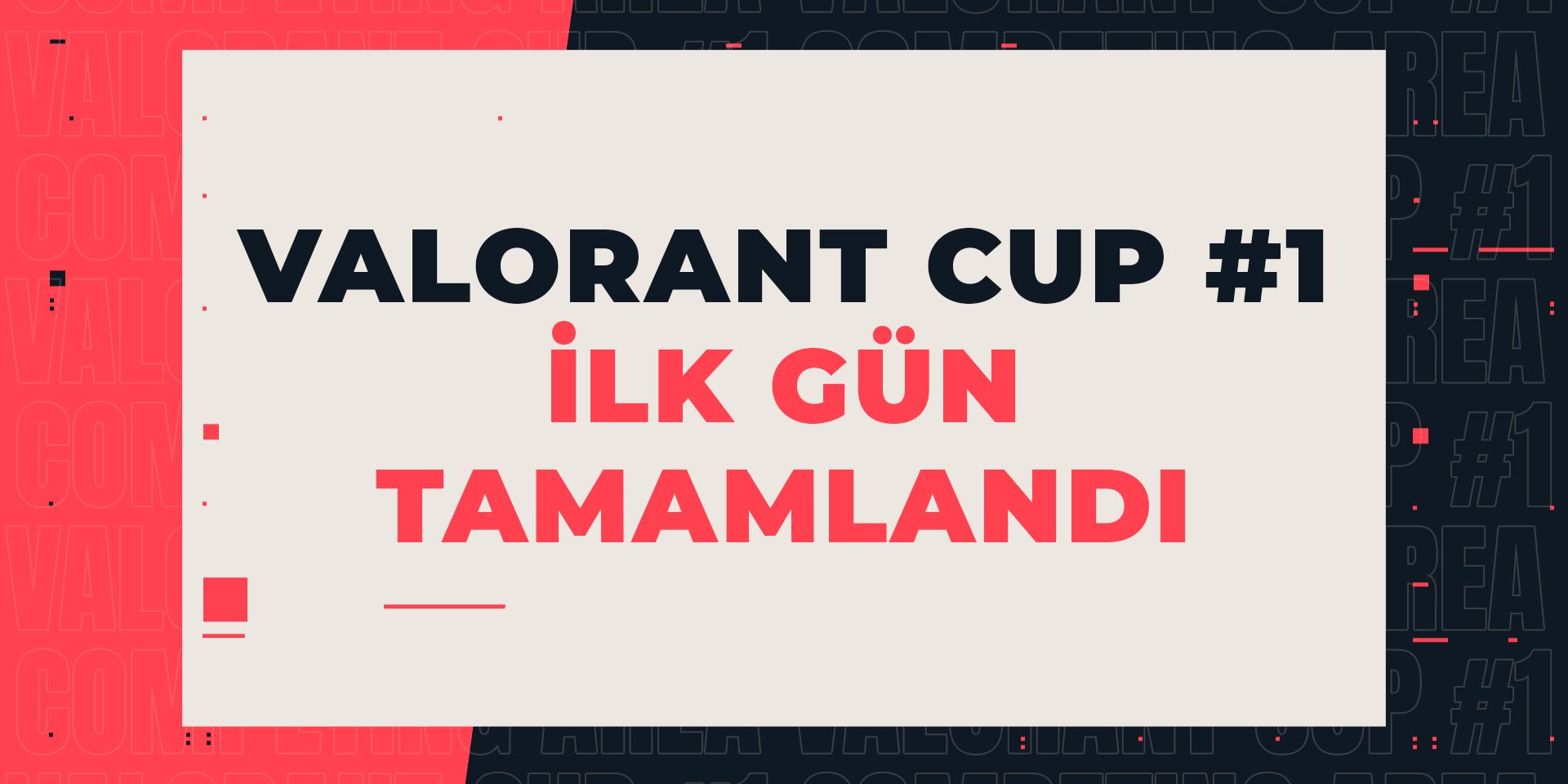 Valorant Cup #1 İlk Gün Tamamlandı!